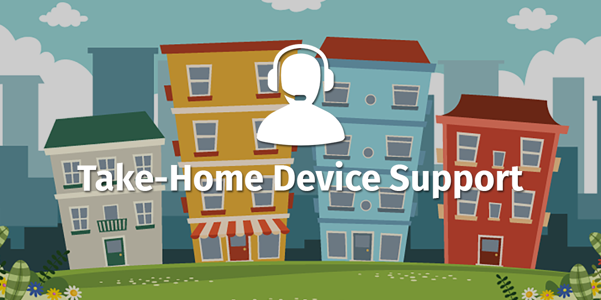 Take-Home Device Support